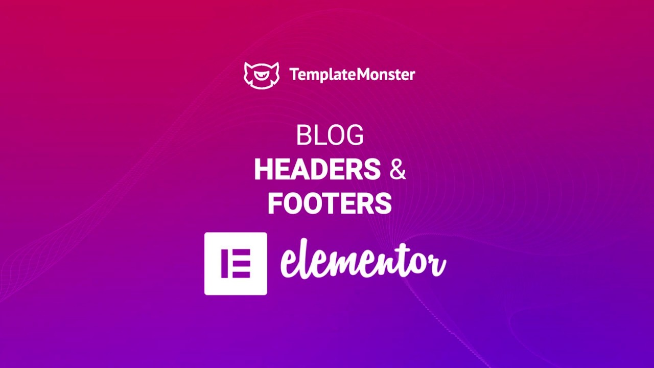 Blog Headers and Footers with Elementor – Master Blogging on WordPress