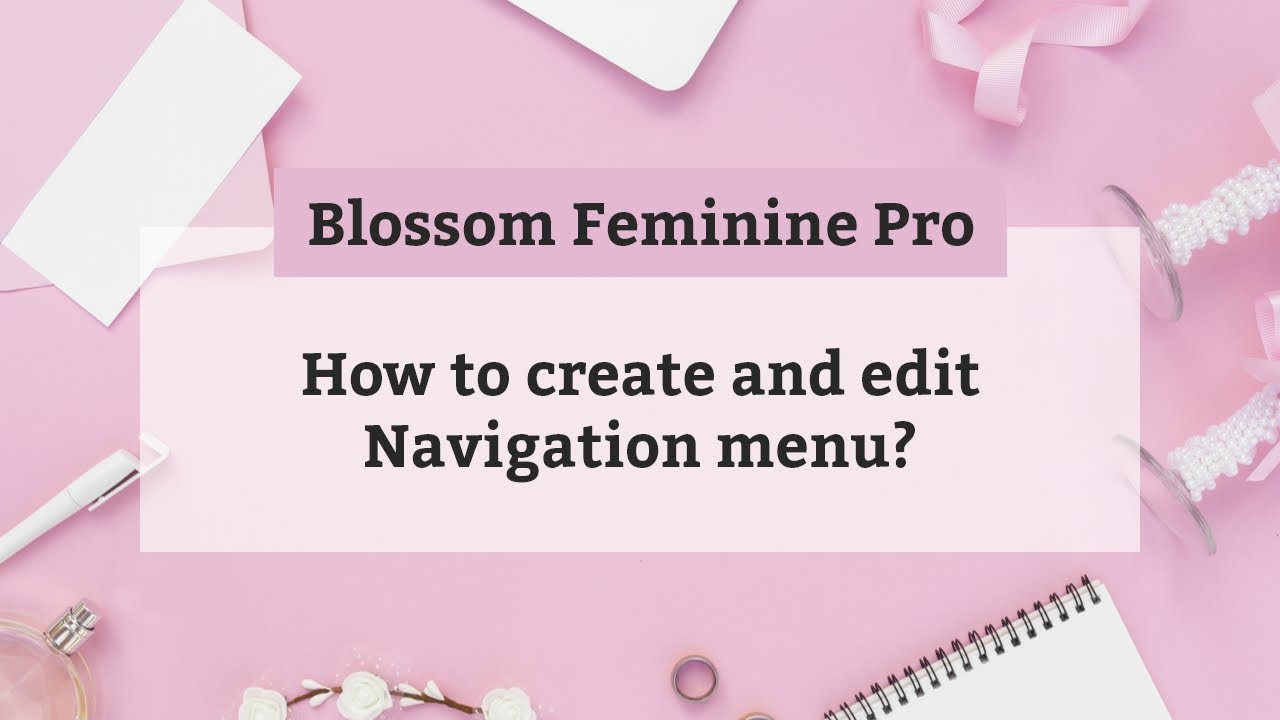How to create and edit Navigation menu | Blossom Feminine Pro WordPress Theme